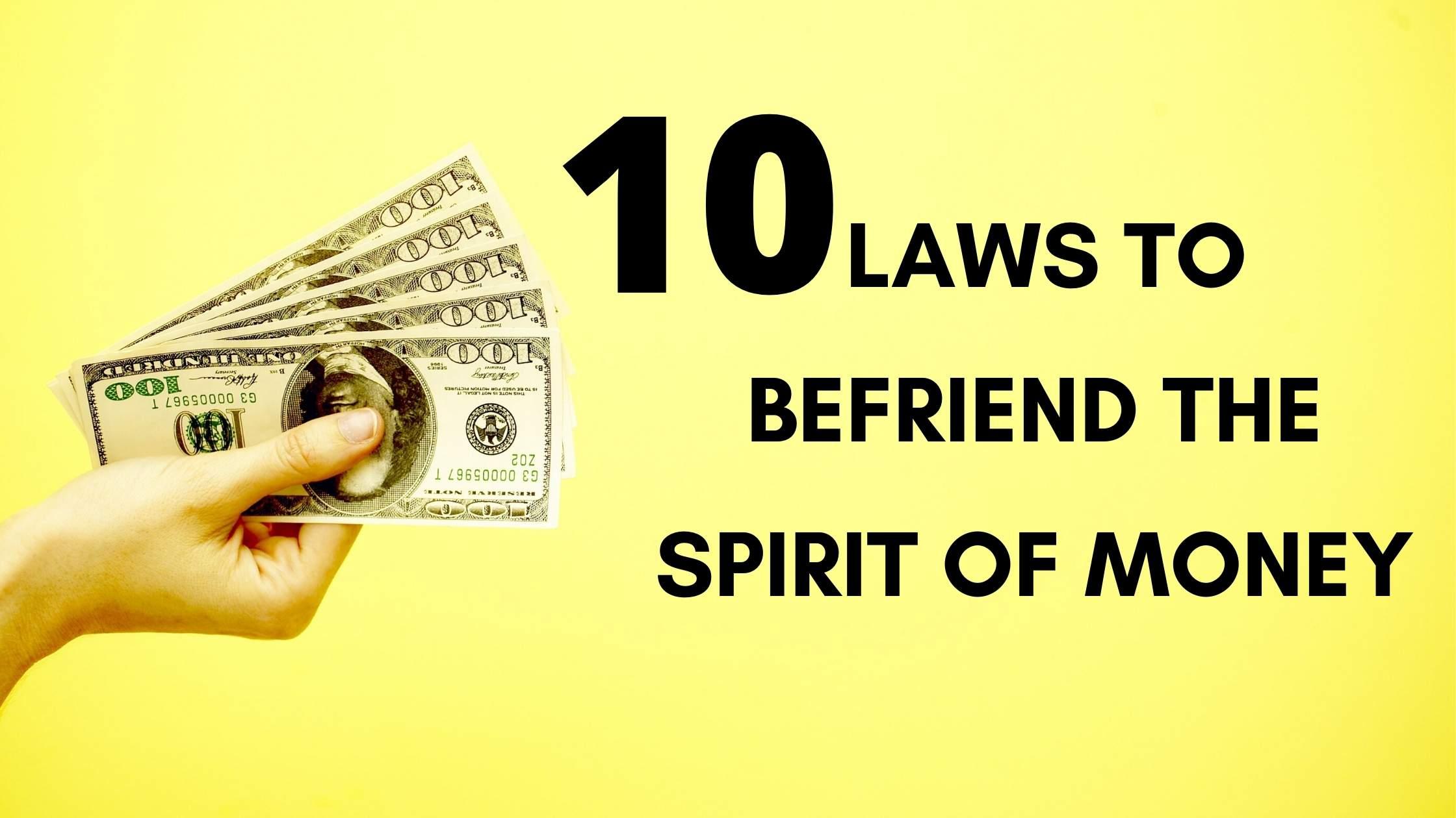 Ten Laws To Befriend The Spirit Of Money
