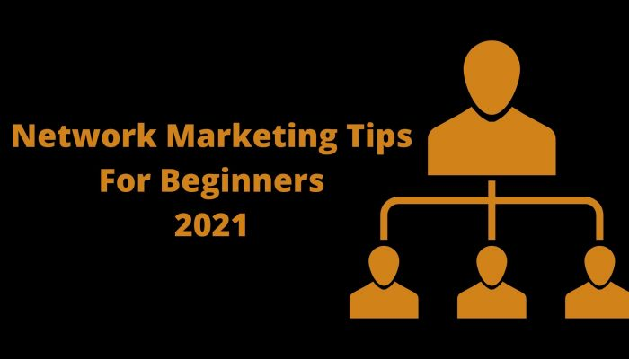7 Valuable Network Marketing Tips For Beginners in 2021